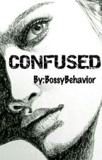 CONFUSED by BossyBehaviour
