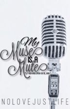 My Muse Is A Mute by NoLoveJustLife