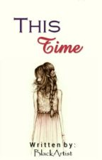 This Time by BlackArtist