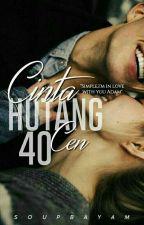 [C]Cinta Hutang 40 Cen #Wattys2016 by soupbayam