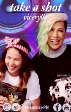 take a shot | vicerylle by ayekristelx3