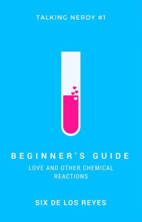 Beginner's Guide: Love and Other Chemical Reactions (Talking Nerdy #1) by sixdlr