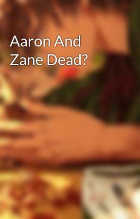Aaron And Zane Dead? by JokersSonSans