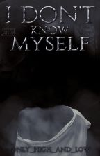 I Don't Know Myself by Only_High_And_Low