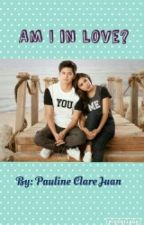 Am I in love? (Jadine fanfiction) by PaulineClareJuan