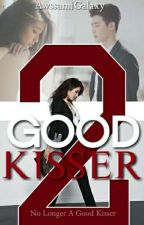 Good Kisser 2: No Longer A Good Kisser [SEASON2] by AwssamiGalaxy