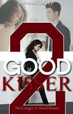 Good Kisser 2: No Longer A Good Kisser by AwssamiGalaxy