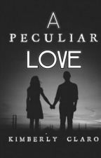 A Peculiar Love[COMPLETED] by KimberlyClaro