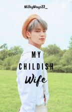 (COMPLETED)My Childish Wife by V_MINKOOK