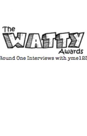 Watty Award Interviews For Round One - 2012 by yme123