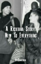 A Rickiana story: New to everything by fanficaddictaffff