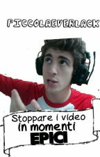 Stoppare i video in momenti EPICI [#Wattys2016 #VisualStory] by piccolaEverlack