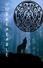Unbreakable(Jacob Black Y Tú) by KeitPierce98