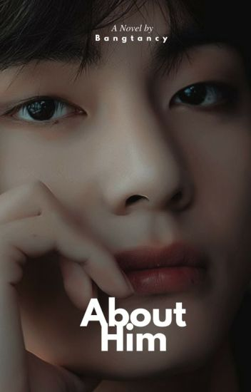 About Him ✿ Kim Taehyung x Reader