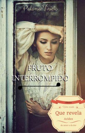 Fruto Interrompido  by LomitasIri