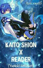 KAITO SHION X READER [Vocaloid fanfiction] by aoilyra03