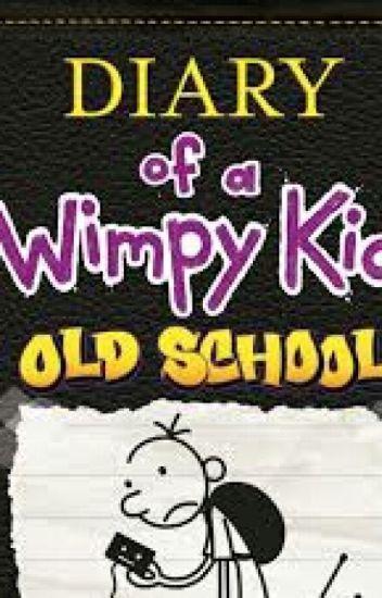 Diary Of A Wimpy Kid Old School Zarriah Gill Wattpad