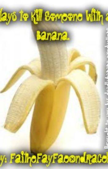 41 Ways to Kill Someone With a Banana