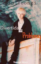 Divertida = Problemas (Suga Y Tu) ~EDITANDO~ by Iam_mayly
