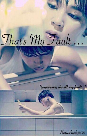 That's My Fault (BTS Jimin FF)