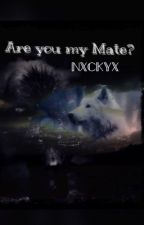Are you my Mate? by Nxckyx