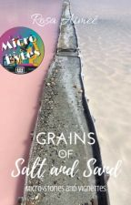 Grains of Salt and Sand (Micro-Stories and Vignettes) by rosaimee