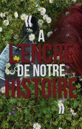 A l'encre de notre histoire by BlandineAlvarez