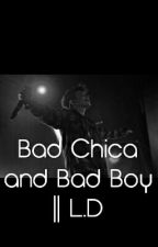 Bad Chica and Bad Boy || L.D by xxxvictoriaxx