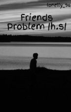 Friends Problem |h.s| by lonelly_96