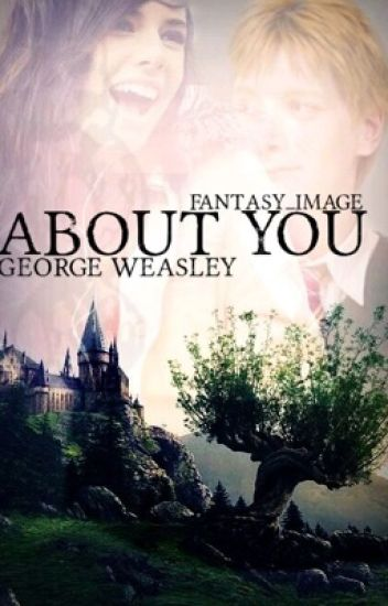 About you|| George Weasley