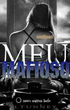 MEU MAFIOSO ( Concluída E Revisada) by LTunney