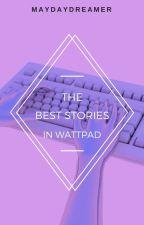 Best Stories In Wattpad! by maydaydreamer