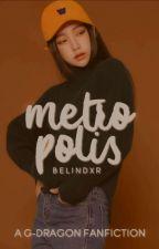 Metropolis||G-Dragon  by Belindxr