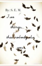 I See Things That Nobody Else Sees by Mwuahah