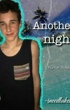 Another Night||Hunter Rowland by ineedlukehug