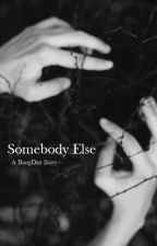 Somebody Else [B.A.P Fanfiction] by k-ajima