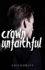 Crown Unfaithful | ongoing by shilohivy