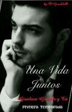~Una Vida Juntos~  (Gianluca Ginoble Y Tú) TEMPORADA I by LadyDark96