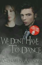 We Don't Have To Dance © [Editando. Terminada]  by StellalunaAmador