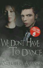 We Don't Have To Dance © Editando by StellalunaAmador