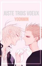 Juste trois vœux ¦¦ yoonmin by Miissa14