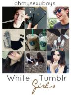 White Tumblr Girls || l.h. & n.h. by ohmysexyboys