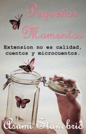 Pequeños momentos (Historias inconexas) by AsumiStawebrid