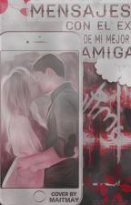 Mensajes Con El Ex De Mi Mejor Amiga by sxdnessbxbe
