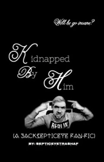 Kidnapped by Him (A Jacksepticeye Fan-fiction)
