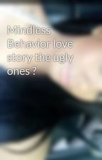 Mindless Behavior love story the ugly ones ? by DreemId