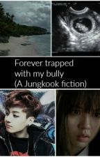 Forever trapped with my bully (a Jungkook fiction)  by Hyejong7