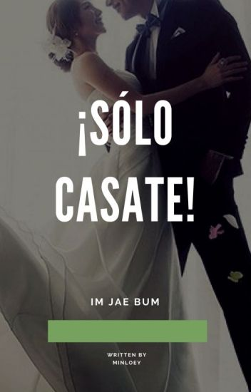 ¡Solo Casate! ➳Jae Bum [En Edición]
