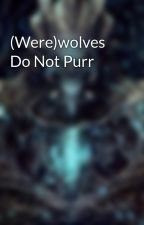 (Were)wolves Do Not Purr by Getsuga88