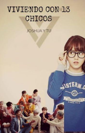 Viviendo con 13 chicos (Joshua Seventeen y tu)